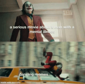 Dancing, Memes, and Movie: EXIT  a serious movie about a man with a  mental illness  dancing memes  made with mematic not wrong
