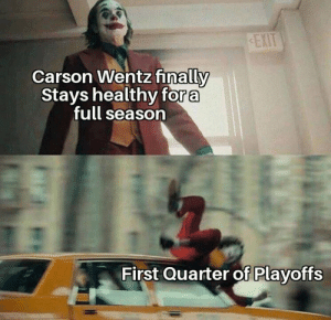 Carson Wentz... https://t.co/enf0pSf8I8: EXIT  Carson Wentz finally  Stays healthy for a  full season  First Quarter of Playoffs Carson Wentz... https://t.co/enf0pSf8I8