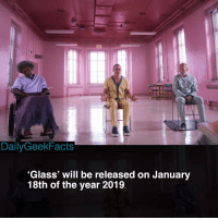 Batman, Memes, and Marvel: EXIT  DailyGeekFacts  Glass' will be released on January  18th of the year 2019 Super hyped for this movie. Have you guys seen 'Unbreakable' and 'Split?' _ unbreakable split glass daviddunn kevinwendellcrumb mrglass batman spiderman dc dccomics marvel marvelcomics dailygeekfacts
