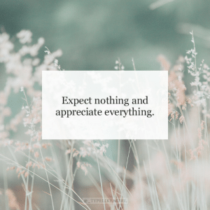 Instagram, Target, and Appreciate: Expect nothing and  appreciate everything.  @TYPELIKEAGIRL Follow us on Instagram for more quotes @_typelikeagirl!