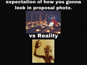 Reality, How, and Photo: expectation of how you gonna  look in proposal photo.  vs Reality Some people are just born photogenic 😩