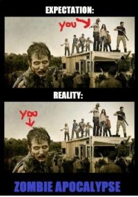 Zombie: EXPECTATION:  REALITY:  ZOMBIE APOCALYPSE
