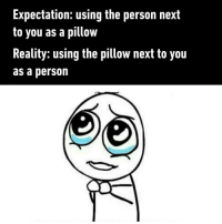 9gag, Memes, and Best: Expectation: using the person next  to you as a pillow  Reality: using the pillow next to you  as a person Sometimes pillow is the best wifu. pillow wifu foreversingle 9gag