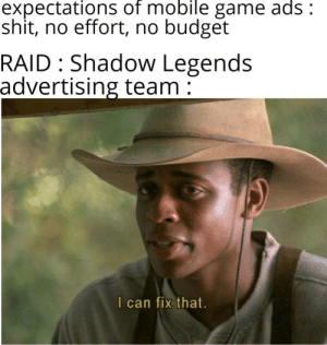Shit, Best, and Budget: expectations of mobile game ads:  shit, no effort, no budget  RAID Shadow Legends  advertising team  I can fix that. Ngl RAID's ads are probably the best developed ones I've seen