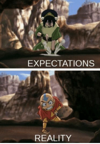 This is my life lol. ~Avatar Aang: EXPECTATIONS  REALITY This is my life lol. ~Avatar Aang