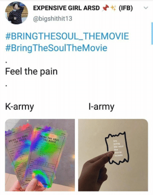 : EXPENSIVE GIRL ARSD  (IFB)  @bigshithit13  #BRINGTHESOUL_THEMOVIE  #Bring TheSoulTheMovie  Feel the pain  K-army  l-army  MESASO D  SPECIAL  L ici  Tee  TICKT  BRING THE SOUL  : THE MOVIE  SPICAL  (r018)  BRING THE SOUL  THE MOVIE  bts  bring  the soul  the  movie  tickets  Cat  e  Cet  Sng  eves  Seen  hep  UPE THEA  ConDooo