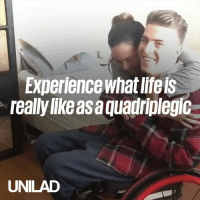 Dank, Life, and World: Experience what life ls  really lke asa quadriplegic  UNILAD This young man documented his morning routine to show the world what life is like as a quadriplegic 🙌❤️️