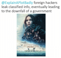 Check out Explain A Plot Badly: Explain APlotBadly foreign hackers  leak classified info, eventually leading  to the downfall of a government  ROGUE ONE  A STAR WARS Check out Explain A Plot Badly