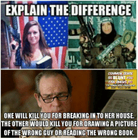 People actually can't tell the difference? You're joking, right? (DS): EXPLAIN THE DIFFERENCE  COMMON SENSE  SO BLUNT YOU  TIN COMMON  DONT TREAD ON ME  ONE WILL KILLYOU FOR BREAKING INTO HER HOUSE.  THE OTHERWOULD KILL YOU FORDRAWINGAPICTURE  OF THE WRONGGUY OR READ  WRONG B00K. People actually can't tell the difference? You're joking, right? (DS)