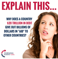 """Memes, Zero, and 🤖: EXPLAIN THIS  WHY DOES A COUNTRY  $20 TRILLION IN DEBT  GIVE OUT BILLIONS OF  DOLLARS IN """"AID"""" TO  OTHER COUNTRIES?  PORNTNSA  POINT USA This Makes ZERO Sense... #BigGovSucks"""