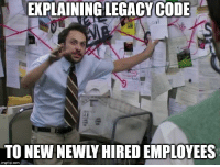 Legacy, Today, and Thought: EXPLAINING LEGACYCODE  TO NEW NEWLY HIRED EMPLOYEES  imgflip.com Thought of this today while bugchasing legacy code