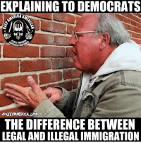 Memes, Militia, and Redneck: EXPLAINING TO DEMOCRATS  ERICA  @KEEPAMERICA UBA  THE DIFFERENCE BETWEEN  LEGALANDILLEGALIMMIGRATION DO YOU KNOW THE DIFFERENCE?! ---- Follow my Personal - @JesseRyan.US Follow our Back Up - @KeepAmerica.US Shop today - www.KAAGEAR.com PARTNERS: @too_savage_for_democrats @the_typical_liberal 🇺🇸 KeepAmericaAmerican 🇺🇸 Mudjug™ - @Mudjug Redneck Nation™ - @RedneckNation HillaryForPrison Merica America Trump2016 DonaldTrump Conservative Republican Mudjug Redneck Guns Freedom Politics RedneckNation Patriotism Military AmericanAF Militia FoxNews 1776 1776United SecondAmendment DoubleTap IgMilitia Murica SemperFi USMC you NRA MolonLabe 2A