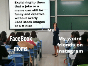 Lol so funny I'm dying lmao hahah: Explaining to them  joke or a  that a  es Mar 13  meme can still be  funny and creative  without overly  used stock images  Mar 14  of a Minion  Me  FaceBook  My weird  friends on  Instagram  Sun  NEVEMOMS  SIVE Lol so funny I'm dying lmao hahah