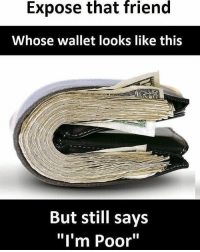 """Memes, 🤖, and Fun: Expose that friend  Whose wallet looks like this  But still says  """"I'm Poor"""" This should be fun 😏 Expose them ➡️➡️➡️ Via: @bewarmers"""