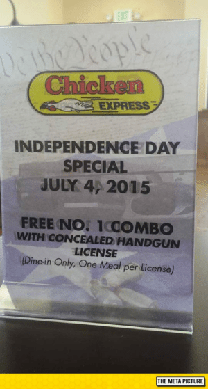 laughoutloud-club:  Only In America You See Things Like This: EXPRESS  INDEPENDENCE DAY  SPECIAL  JULY 4/ 2015  FREE NO 1COMBO  WITH CONCEALED HANDGUN  LICENSE  (Dine-in Only, One Meal per License)  THE META PICTURE laughoutloud-club:  Only In America You See Things Like This