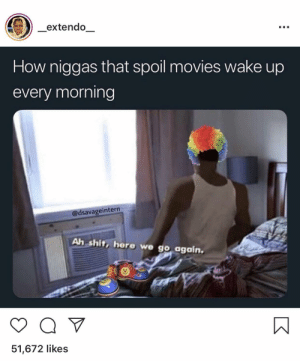 """Putting the """"L"""" in """"Loser"""" 😷 by MGLLN MORE MEMES: extendo  How niggas that spoil movies wake up  every morning  @dsavageintern  Ah shit, here we go again.  51,672 likes Putting the """"L"""" in """"Loser"""" 😷 by MGLLN MORE MEMES"""