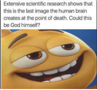 """Dank, God, and Meme: Extensive scientific research shows that  this is the last image the human brain  creates at the point of death. Could this  be God himself? <p>This is God himself. via /r/dank_meme <a href=""""http://ift.tt/2t8lnVJ"""">http://ift.tt/2t8lnVJ</a></p>"""