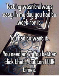 Click, Texting, and Work: exting wasnE-always  easuin mu dau uou had Co  work for it  Youhad to want it  You needS? You better  an  click that 7button FOUR  Cimes. <p>Texting Wasn't Easy.</p>