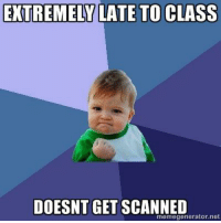 Success Kid: EXTREMELY LATE TO CLASS  DOESNT GET SCANNED  memegenerator.net Success Kid