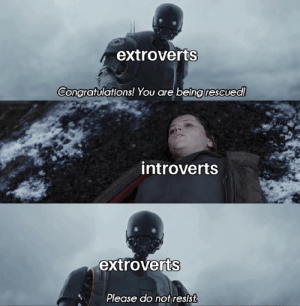 Please Do: extroverts  Congratulations! You are beingrescued!  introverts  extroverts  Please do not resist
