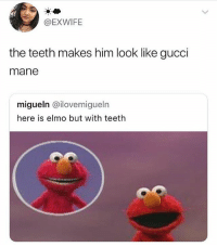 😂😂😂😂😂: @EXWIFIE  the teeth makes him look like gucci  mane  migueln @ilovemigueln  here is elmo but with teeth 😂😂😂😂😂