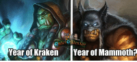 Memes, Time, and 🤖: exXar  Year of Kraken Year of Mammoth? Its our time now Like Order of Rexxar