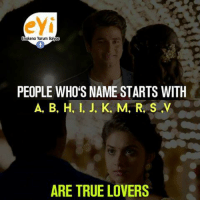 Memes, True, and 🤖: ey  0  PEOPLE WHO'S NAME STARTS WITH  A, B, H. I, J, K, M, R, S .V  ARE TRUE LOVERS