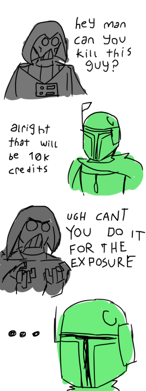 castlesofcards:  someone said being a bounty hunter was like doing murder commissions: ey man  kil thi5  9uy?  that wilu  be 10k   UGH CANT  You Do IT  FOR THE  EX POSURE castlesofcards:  someone said being a bounty hunter was like doing murder commissions