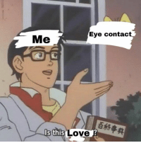Love, Eye, and This: Eye contact  Me  s this  Love  2