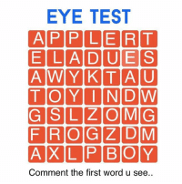 Comment the first word you see!: EYE TEST  AIP P LIE RTT  E LA DUE S  A WYKTAU  TORY IN DW  G SLZ O MG  FROG ZDM  AXL P BOY  Comment the first word u see.. Comment the first word you see!