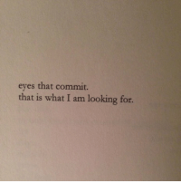 I Am Looking For: eyes that commit.  that is what I am looking for.