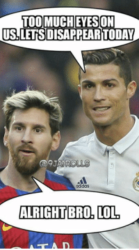 Ronaldo and Messi before #ElClassico   #9jatrolls: EYESON  TOO MUCH TODAY  ALRIGHT BRO. LOL Ronaldo and Messi before #ElClassico   #9jatrolls