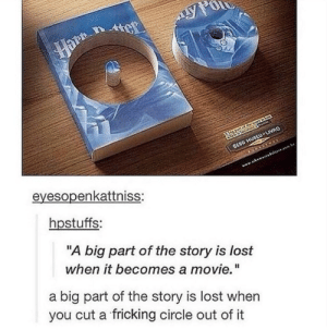 """Lost, Book, and Movie: eyesopenkattniss:  hpstuffs:  """"A big part of the story is lost  when it becomes a movie.""""  a big part of the story is lost when  you cut a fricking circle out of it Book vs. Movie"""