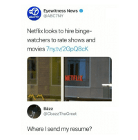 Movies, Netflix, and News: Eyewitness News  @ABC7NY  abc7NY  Netflix looks to hire binge-  watchers to rate shows and  movies 7ny.tv/2GpQ8cK  NETEL  Bäzz  @CbazzThaGreat  Where l send my resume?