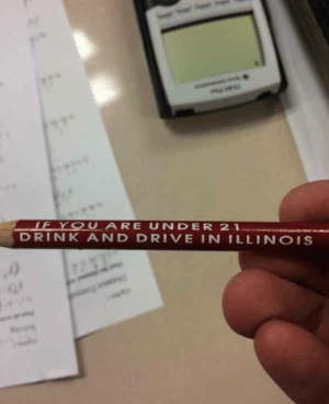Tumblr, Blog, and Drive: EYOUARE UNDER21  DRINK AND DRIVE IN ILLINOIS memehumor:  I guess they forgot that people do sharpen their pencils now and again.