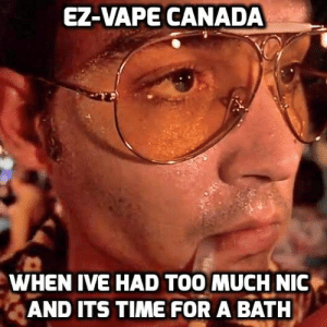 Vapeing: EZ-VAPE CANADA  WHEN IVE HAD TOO MUCH NIC  AND ITS TIME FOR A BATH
