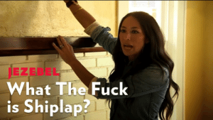 youtube.com, Fuck, and Star: EZEBEL  What The Fuck  is Shiplap? The Real Star of Fixer Upper: Shiplap, Whatever That Is - YouTube