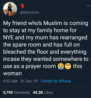 That's too wholesome.: @ezzzzzzx  My friend who's Muslim is coming  to stay at my family home for  NYE and my mum has rearranged  the spare room and has full on  bleached the floor and everything  incase they wanted somewhere to  this  use as a prayer room  woman  4:53 AM · 31 Dec 19 · Twitter for iPhone  5,795 Retweets 45.2K Likes That's too wholesome.