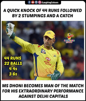 Match, Indianpeoplefacebook, and Ipl: f。団@)/LaughingColours  A QUICK KNOCK OF 44 RUNS FOLLOWED  BY 2 STUMPINGS AND A CATCH  4 RUNS  22 BALLS  Mut  Grong  36s  MS DHONI BECOMES MAN OF THE MATCH  FOR HIS EXTRAORDINARY PERFORMANCE  AGAINST DELHI CAPITALS #MSDhoni #CSKvDC #IPL