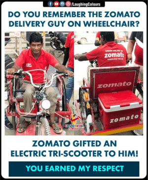 #Zomato (Y): f。画③/LaughingColours  DO YOU REMEMBER THE ZOMATO  DELIVERY GUY ON WHEELCHAIR?  ORDER ONLINE ON  zomato  OOWNLOAD THE  rder  nline  zomato  zomato  LAUG HİNG  ZOMATO GIFTED AN  ELECTRIC TRI-SCOOTER TO HIM!  YOU EARNED MY RESPECT #Zomato (Y)