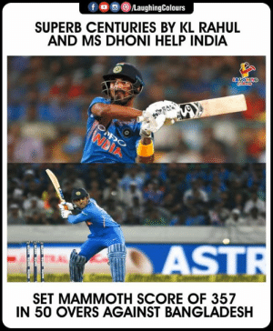 #KLRahul #MSDhoni #IndvBan: f。画 )/LaughingColours  SUPERB CENTURIES BY KL RAHUL  AND MS DHONI HELP INDIA  AST  SET MAMMOTH SCORE OF 357  IN 50 OVERS AGAINST BANGLADESH #KLRahul #MSDhoni #IndvBan