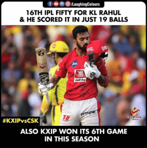 #IPL #KLRahul #KXIPvCSK: f。,(B)/LaughingColours  16TH IPL FIFTY FOR KL RAHUL  & HE SCORED IT IN JUST 19 BALLS  Jio  proya  AUGHING  ALSO KXIP WON ITS 6TH GAME  IN THIS SEASON #IPL #KLRahul #KXIPvCSK