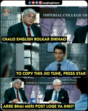 Jio: fロ画@iLaughingColours  IMPERIAL COLLEGE OF  CHALO ENGLISH BOLKAR DIKHAO  TO COPY THIS JIO TUNE, PRESS STAR  CAMPUS PLAC  MPERIAL COLLEGE O  ERING NEW  ARRE BHAI MERI POST LOGEYAİNK?