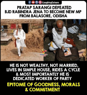 #PratapSarangi: f ㅁ回@iLaughingColours  PRATAP SARANGI DEFEATED  BJD RABINDRA JENA TO BECOME NEW MP  FROM BALASORE, ODISHA  HE IS NOT WEALTHY, NOT MARRIED,  LIVES IN SIMPLE HOUSE, RIDES A CYCLE  & MOST IMPORTANTLY HE IS  DEDICATED WORKER OF PARTY  EPITOME OF GOODNESS, MORALS  & COMMITMENT #PratapSarangi