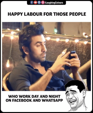 Facebook, Whatsapp, and Work: f  ,画③/LaughingColours  HAPPY LABOUR FOR THOSE PEOPLE  WHO WORK DAY AND NIGHT  ON FACEBOOK AND WHATSAPP #laborday