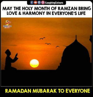 #RamadanMubarak: f ,画@)/LaughingColours  MAY THE HOLY MONTH OF RAMZAN BRING  LOVE & HARMONY IN EVERYONE'S LIFE  LAUGHING  RAMADAN MUBARAK TO EVERYONE #RamadanMubarak