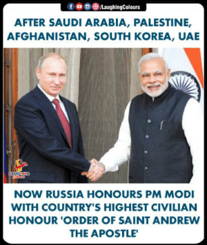 #PMModi #OrderOfStAndrew: f 0 0 (8)/LaughingColours  AFTER SAUDI ARABIA, PALESTINE,  AFGHANISTAN, SOUTH KOREA, UAE  NOW RUSSIA HONOURS PM MODI  WITH COUNTRY'S HIGHEST CIVILIAN  HONOUR 'ORDER OF SAINT ANDREW  THE APOSTLE #PMModi #OrderOfStAndrew