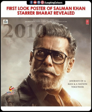 #SalmanKhan #Bharat: f , 0 (8)/LaughingColours  FIRST LOOK POSTER OF SALMAN KHAN  STARRER BHARAT REVEALED  GULSHAN KUMAR AND T-SERIES FRESINT  SALMAN KHAN FILMS AND REEL LIFE PRODUCTION IVT ETD ILM  201  JOURNEY OF A  MAN & A NATION  TOGETHER  LAUGHING #SalmanKhan #Bharat