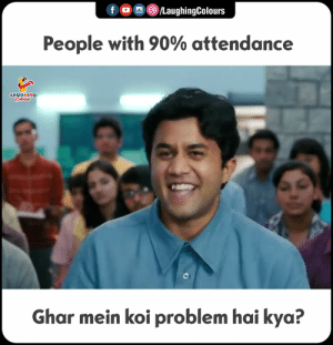 kya: f  , 0 (8)/LaughingColours  People with 90% attendance  LAUGHING  Ghar mein koi problem hai kya?