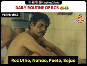 Roz, Indianpeoplefacebook, and Ipl: f  ( 8 )/LaughingColours  DAILY ROUTINE OF RCB  #SRHvsRCB  LAUGHING  Roz Utho, Nahao, Peeto, Sojao #RCB #IPL #RCBvSRH